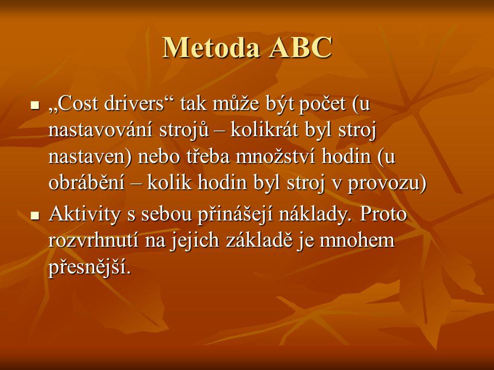 """Metoda ABC """"Cost drivers"""" tak může být počet (u nastavování strojů – kolikrát byl stroj nastaven) nebo třeba množství hodin (u obrábění – kolik hodin"""