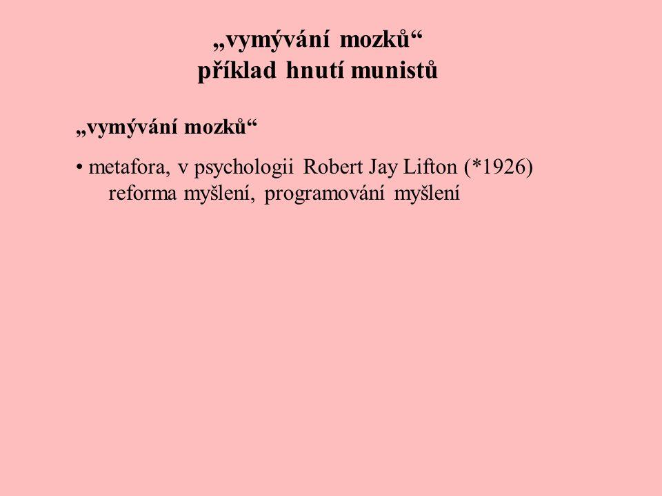 """""""vymývání mozků"""" příklad hnutí munistů """"vymývání mozků"""" metafora, v psychologii Robert Jay Lifton (*1926) reforma myšlení, programování myšlení"""