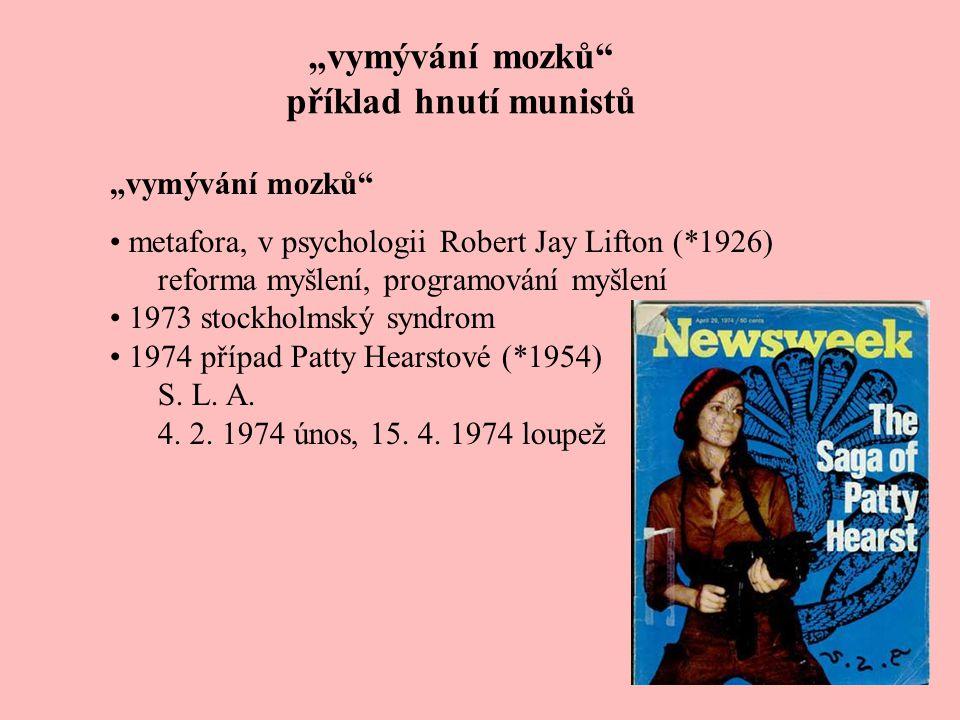 """""""vymývání mozků"""" příklad hnutí munistů """"vymývání mozků"""" metafora, v psychologii Robert Jay Lifton (*1926) reforma myšlení, programování myšlení 1973 s"""
