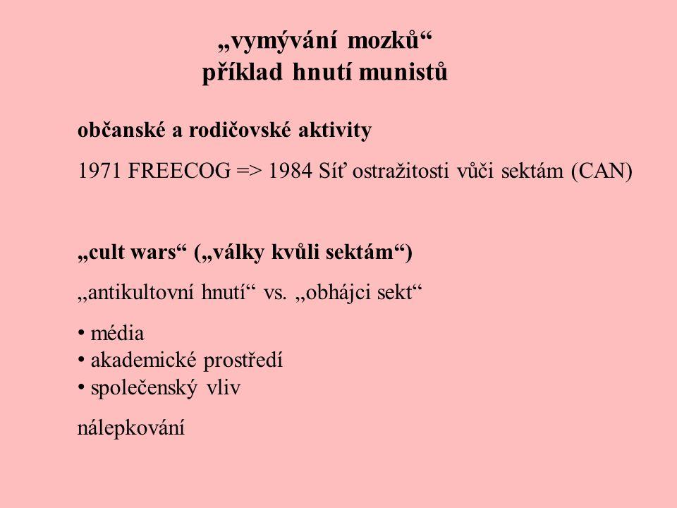 """""""vymývání mozků"""" příklad hnutí munistů občanské a rodičovské aktivity 1971 FREECOG => 1984 Síť ostražitosti vůči sektám (CAN) """"cult wars"""" (""""války kvůl"""
