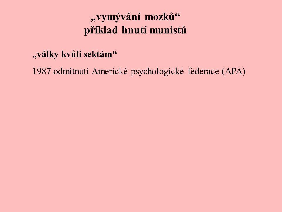 """""""vymývání mozků"""" příklad hnutí munistů """"války kvůli sektám"""" 1987 odmítnutí Americké psychologické federace (APA)"""