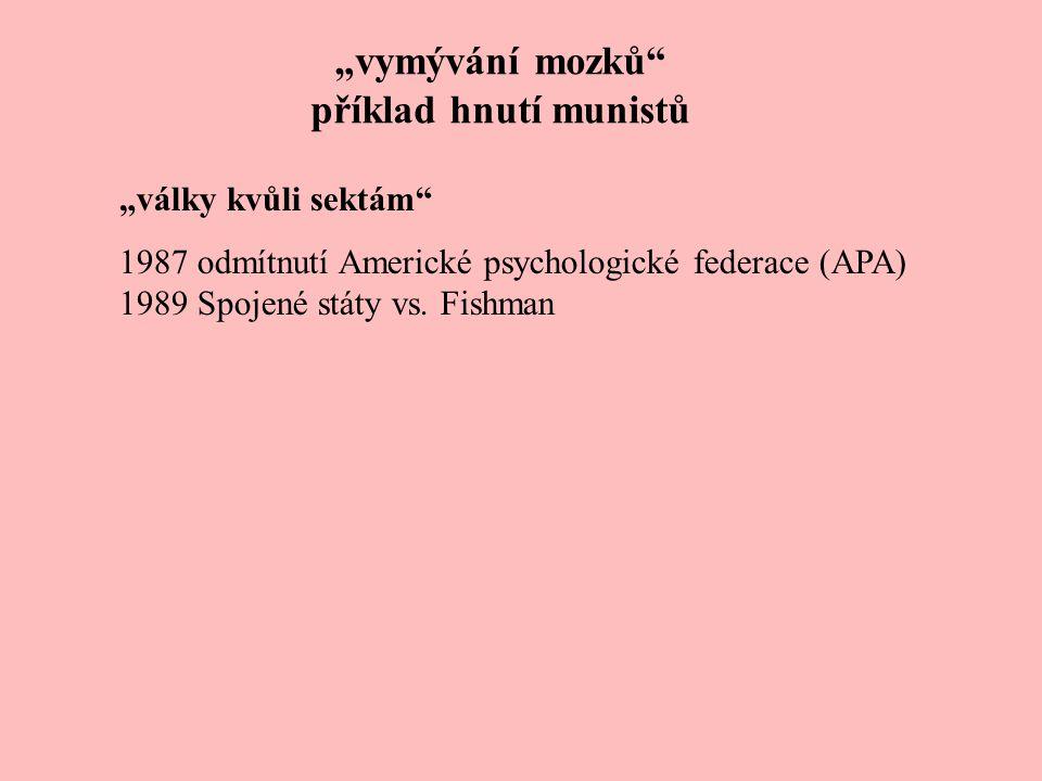"""""""vymývání mozků"""" příklad hnutí munistů """"války kvůli sektám"""" 1987 odmítnutí Americké psychologické federace (APA) 1989 Spojené státy vs. Fishman"""