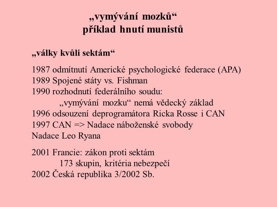 """""""vymývání mozků"""" příklad hnutí munistů """"války kvůli sektám"""" 1987 odmítnutí Americké psychologické federace (APA) 1989 Spojené státy vs. Fishman 1990 r"""