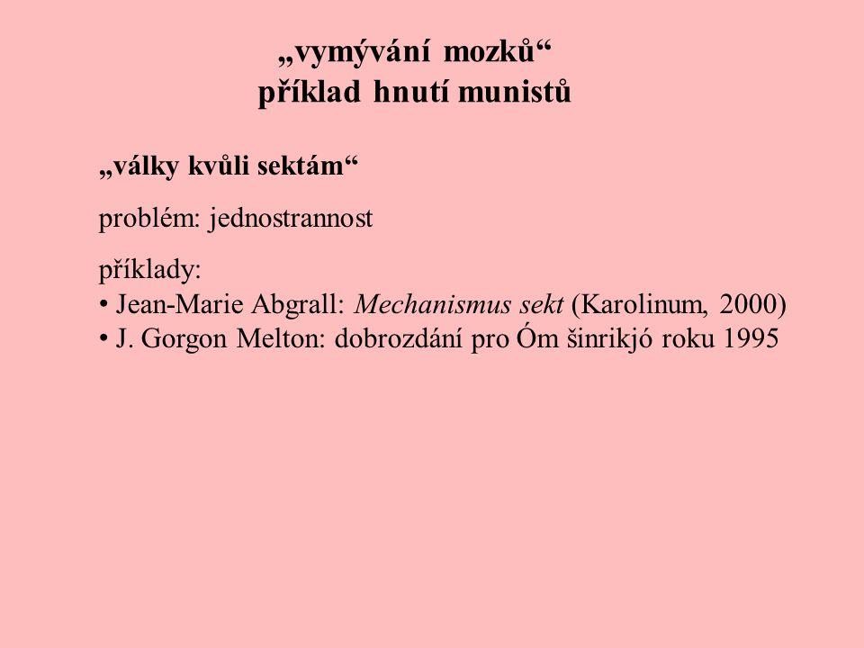 """""""vymývání mozků"""" příklad hnutí munistů """"války kvůli sektám"""" problém: jednostrannost příklady: Jean-Marie Abgrall: Mechanismus sekt (Karolinum, 2000) J"""