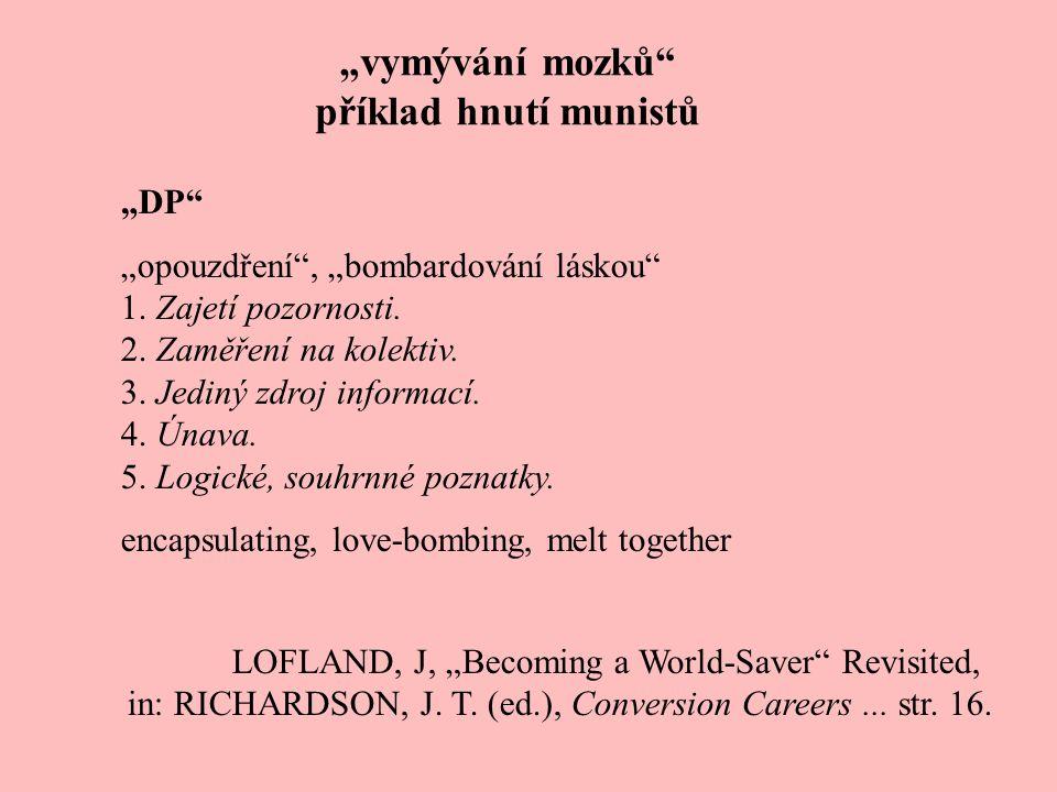 """""""vymývání mozků příklad hnutí munistů """"vymývání mozků metafora, v psychologii Robert Jay Lifton (*1926) reforma myšlení, programování myšlení 1973 stockholmský syndrom"""