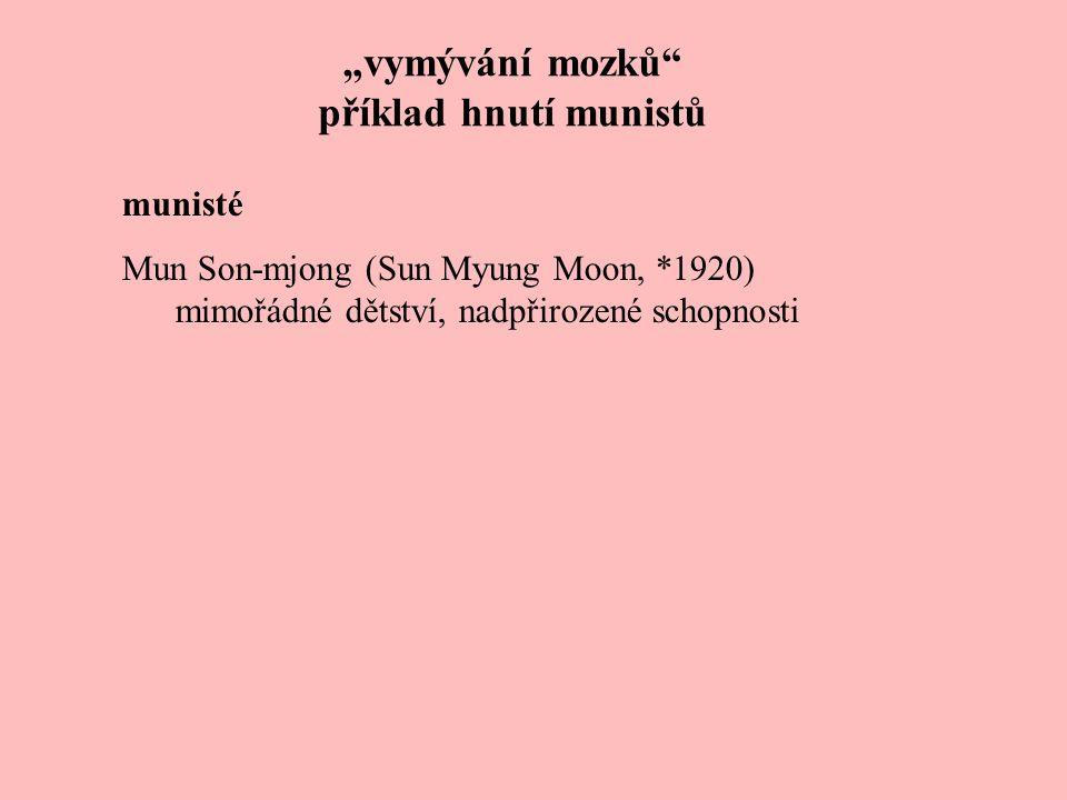"""""""vymývání mozků příklad hnutí munistů munisté Mun Son-mjong (Sun Myung Moon, *1920) mimořádné dětství, nadpřirozené schopnosti 1936pověření (Buddha, Ježíš, Muhammad)"""