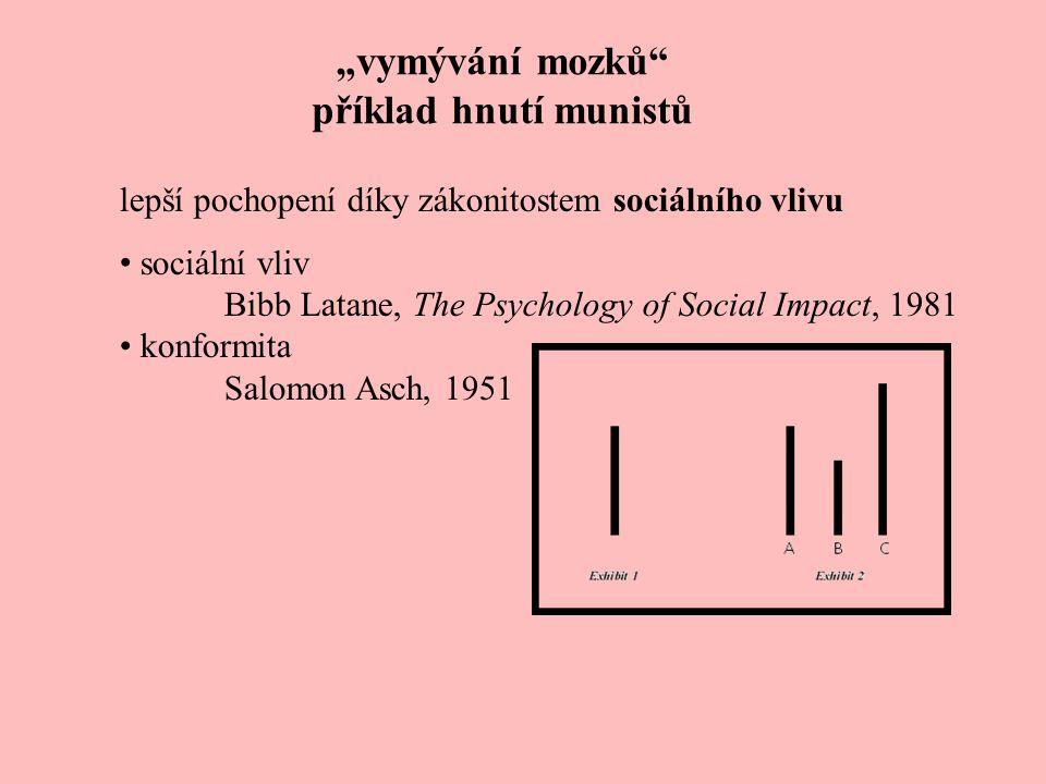"""""""vymývání mozků"""" příklad hnutí munistů lepší pochopení díky zákonitostem sociálního vlivu sociální vliv Bibb Latane, The Psychology of Social Impact,"""