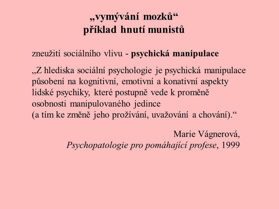 """""""vymývání mozků"""" příklad hnutí munistů zneužití sociálního vlivu - psychická manipulace """"Z hlediska sociální psychologie je psychická manipulace působ"""