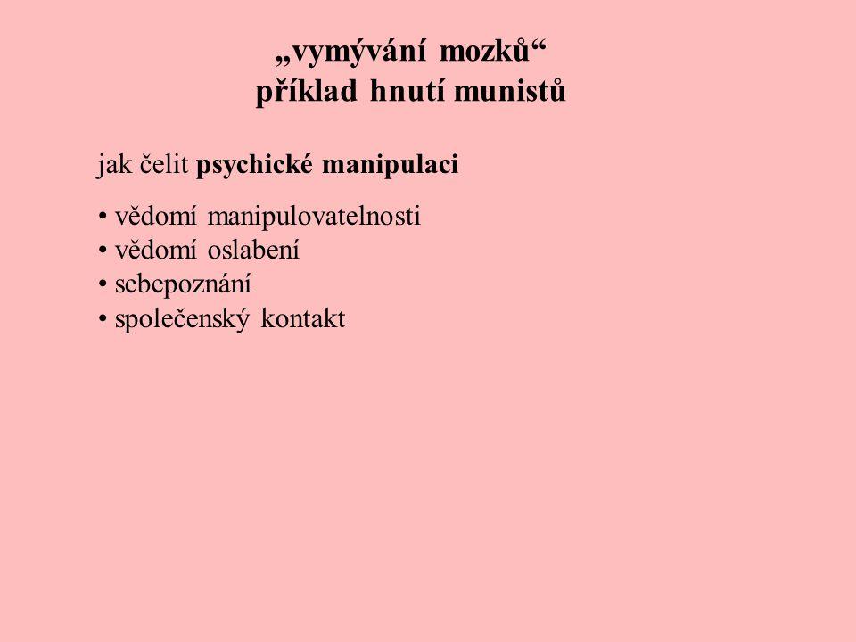 """""""vymývání mozků"""" příklad hnutí munistů jak čelit psychické manipulaci vědomí manipulovatelnosti vědomí oslabení sebepoznání společenský kontakt"""