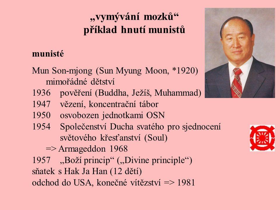"""""""vymývání mozků"""" příklad hnutí munistů munisté Mun Son-mjong (Sun Myung Moon, *1920) mimořádné dětství 1936pověření (Buddha, Ježíš, Muhammad) 1947věze"""