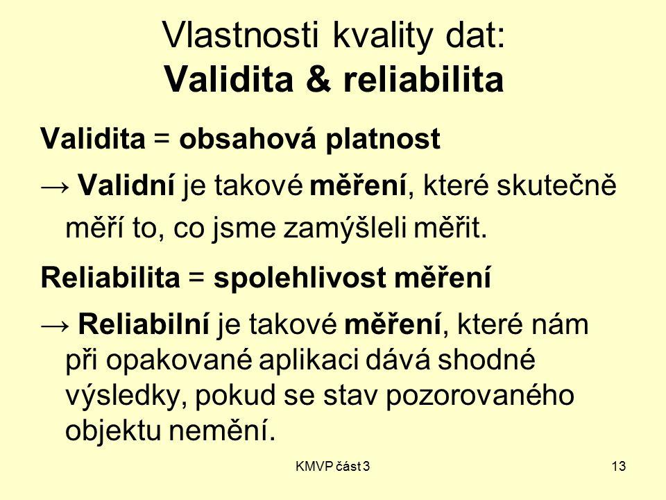 KMVP část 313 Vlastnosti kvality dat: Validita & reliabilita Validita = obsahová platnost → Validní je takové měření, které skutečně měří to, co jsme zamýšleli měřit.