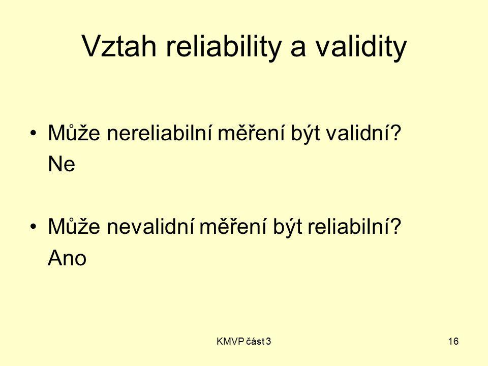 KMVP část 316 Vztah reliability a validity Může nereliabilní měření být validní.