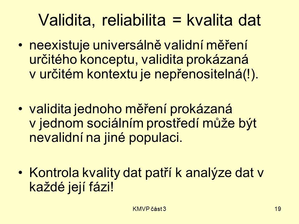 KMVP část 319 Validita, reliabilita = kvalita dat neexistuje universálně validní měření určitého konceptu, validita prokázaná v určitém kontextu je nepřenositelná(!).