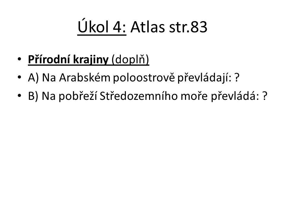 Úkol 4: Atlas str.83 Přírodní krajiny (doplň) A) Na Arabském poloostrově převládají: .