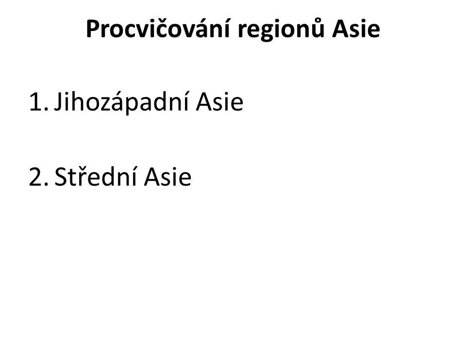 Procvičování regionů Asie 1.Jihozápadní Asie 2.Střední Asie