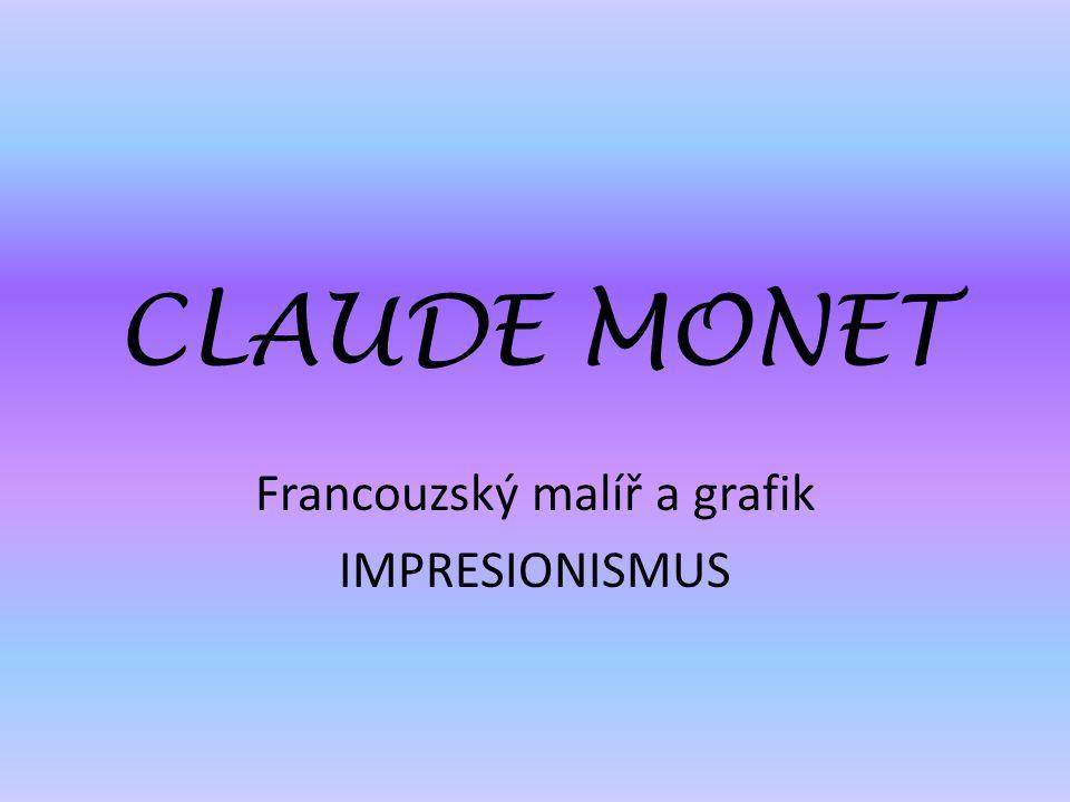 CLAUDE MONET Francouzský malíř a grafik IMPRESIONISMUS