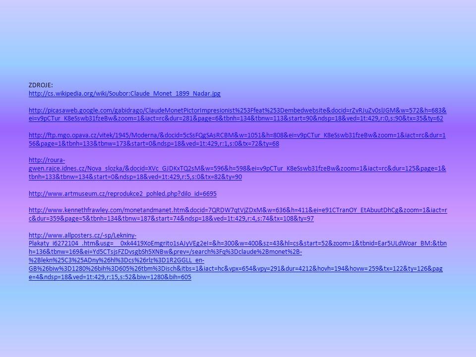ZDROJE: http://cs.wikipedia.org/wiki/Soubor:Claude_Monet_1899_Nadar.jpg http://picasaweb.google.com/gabidrago/ClaudeMonetPictorImpresionist%253Ffeat%2