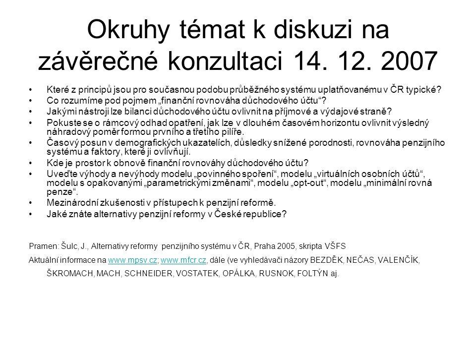 Okruhy témat k diskuzi na závěrečné konzultaci 14. 12. 2007 Které z principů jsou pro současnou podobu průběžného systému uplatňovanému v ČR typické?