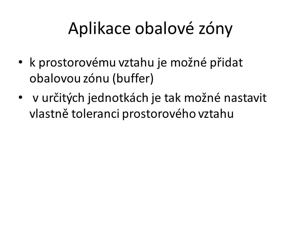 Aplikace obalové zóny k prostorovému vztahu je možné přidat obalovou zónu (buffer) v určitých jednotkách je tak možné nastavit vlastně toleranci prostorového vztahu