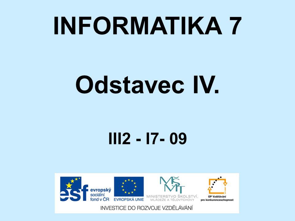 INFORMATIKA 7 Odstavec IV. III2 - I7- 09