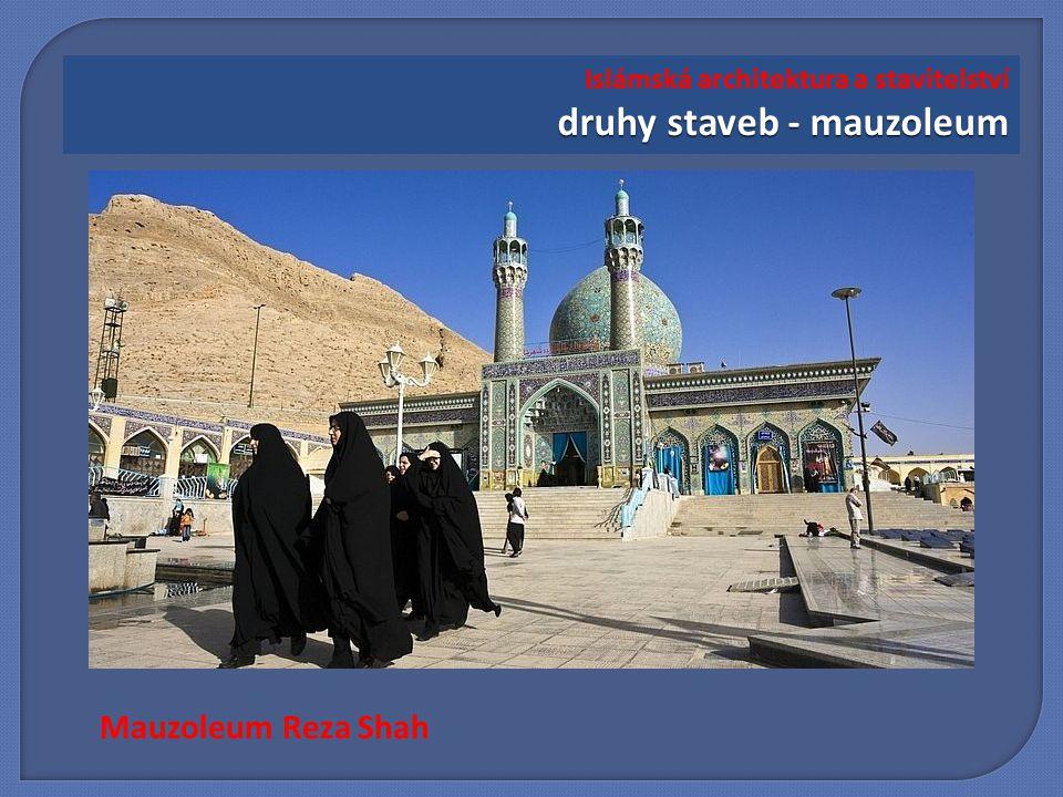 Mauzoleum Reza Shah druhy staveb - mauzoleum Islámská architektura a stavitelství druhy staveb - mauzoleum
