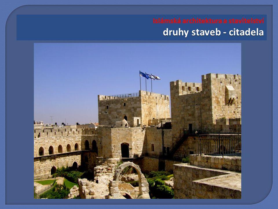 druhy staveb - citadela Islámská architektura a stavitelství druhy staveb - citadela