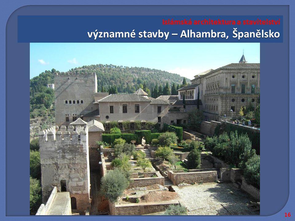významné stavby – Alhambra, Španělsko Islámská architektura a stavitelství významné stavby – Alhambra, Španělsko 16