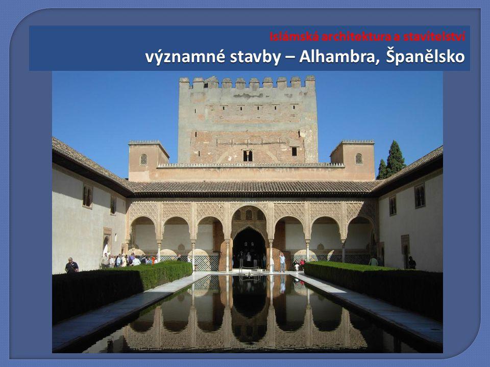 významné stavby – Alhambra, Španělsko Islámská architektura a stavitelství významné stavby – Alhambra, Španělsko