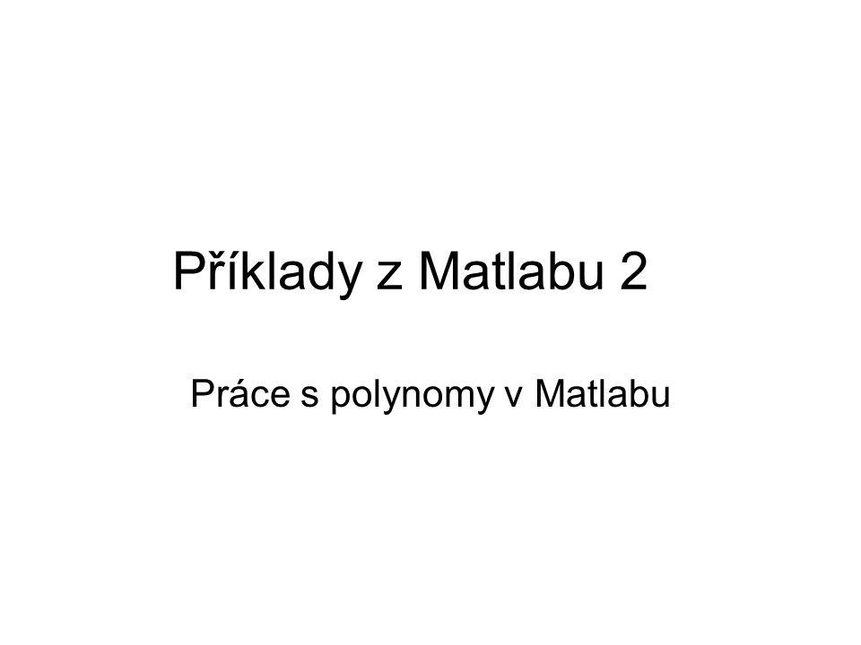 Zadávání polynomů Zadávají se jako vektory koeficientů polynomu.