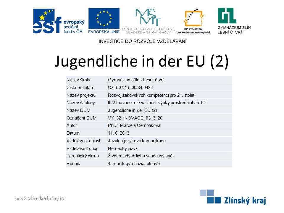 Jugendliche in der EU (2) www.zlinskedumy.cz Název školyGymnázium Zlín - Lesní čtvrť Číslo projektuCZ.1.07/1.5.00/34.0484 Název projektuRozvoj žákovských kompetencí pro 21.