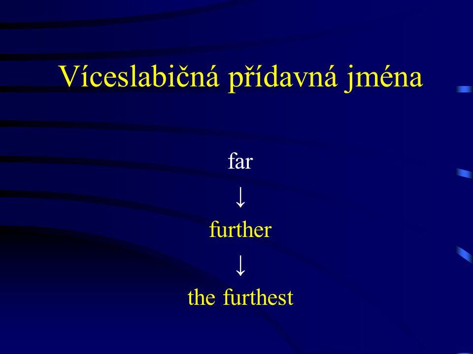 Víceslabičná přídavná jména far ↓ further ↓ the furthest