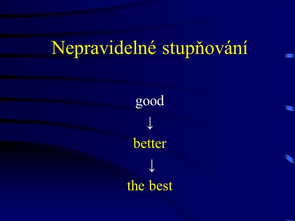 Nepravidelné stupňování good ↓ better ↓ the best