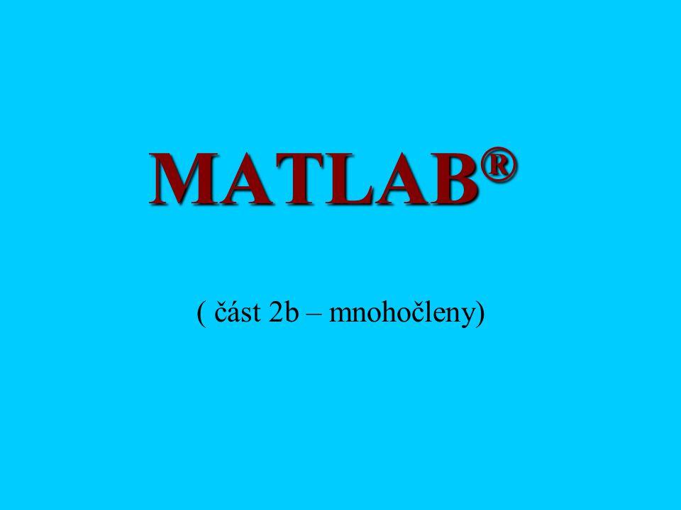 MATLAB ® ( část 2b – mnohočleny)