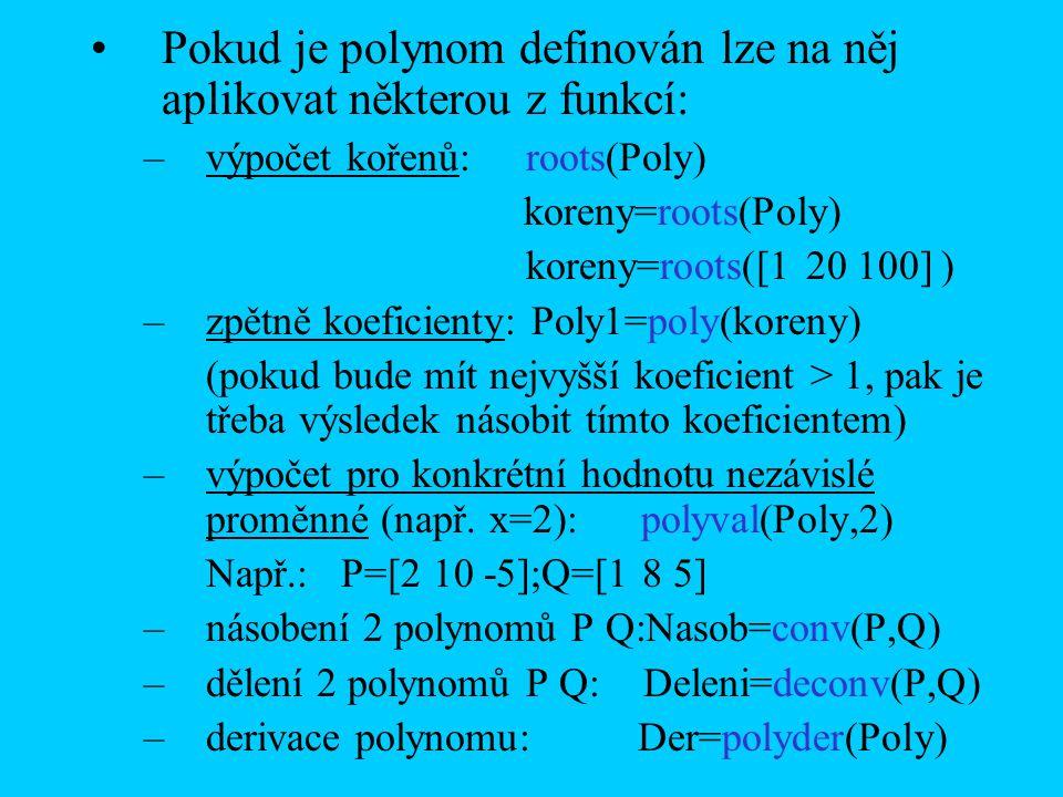 –nalezení koeficientů mnohočlenu stupně n, který aproximuje průběh metodou nejmenších čtverců, danný vektory x a y na osách nezávisle a závisle proměnných : p=polyfit(x,y,n) aj.