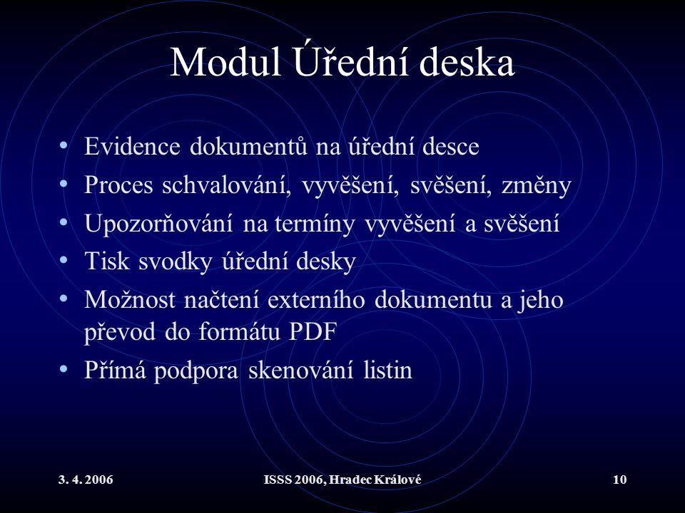 3. 4. 2006ISSS 2006, Hradec Králové10 Modul Úřední deska Evidence dokumentů na úřední desce Proces schvalování, vyvěšení, svěšení, změny Upozorňování