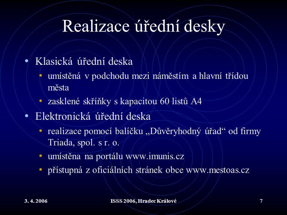 3. 4. 2006ISSS 2006, Hradec Králové7 Realizace úřední desky Klasická úřední deska umístěná v podchodu mezi náměstím a hlavní třídou města zasklené skř