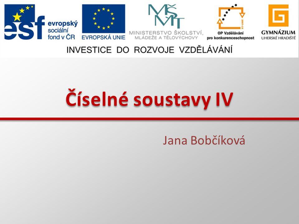 Číselné soustavy IV Jana Bobčíková