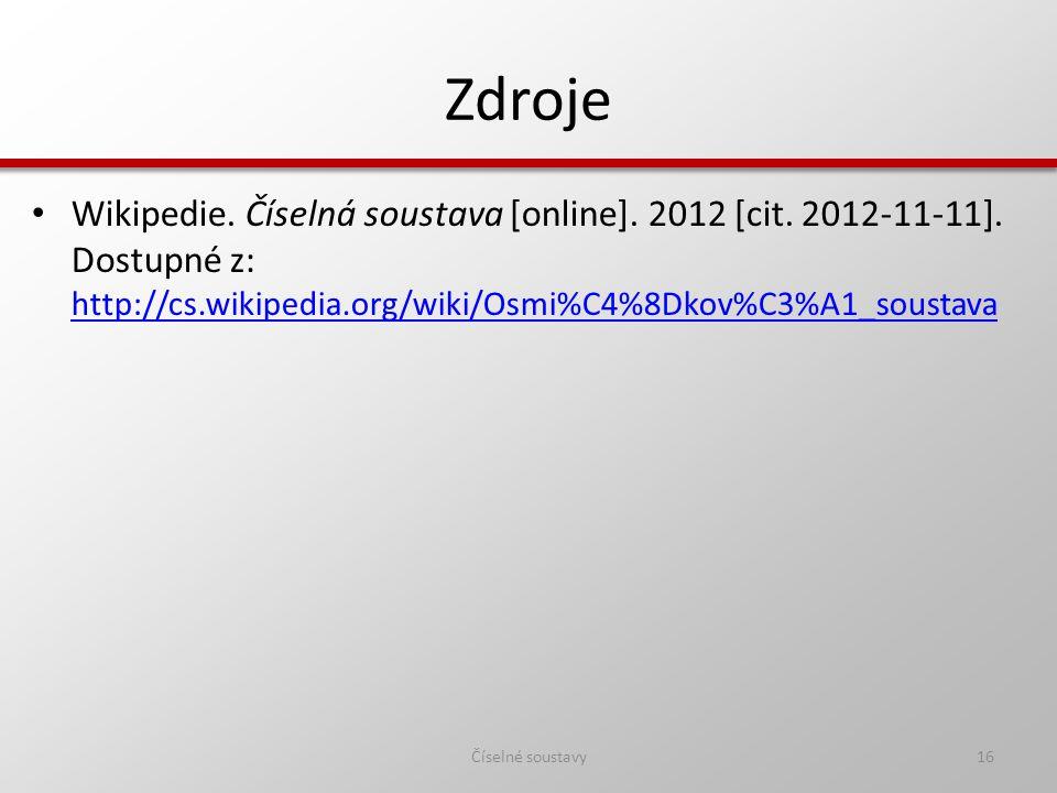 Zdroje Číselné soustavy16 Wikipedie. Číselná soustava [online]. 2012 [cit. 2012-11-11]. Dostupné z: http://cs.wikipedia.org/wiki/Osmi%C4%8Dkov%C3%A1_s