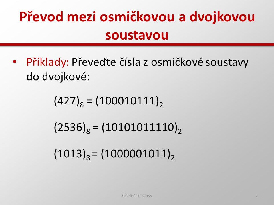 Převod mezi osmičkovou a desítkovou soustavou Číselné soustavy8 Příklad: Převeďte číslo z osmičkové soustavy do desítkové: (1463) 8 = 1  8 3 + 4  8 2 + 6  8 1 + 3  8 0 = = 512 + 4  64 + 48 + 3 = (819) 10 8080 8181 8282 8383 8484 8585 18645124 09632 768