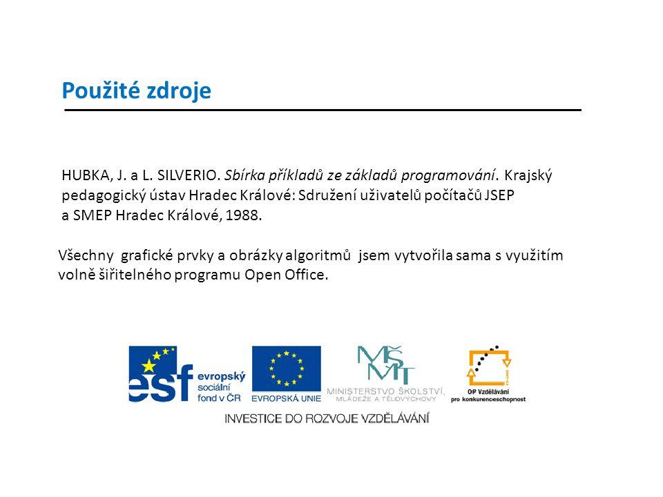 Použité zdroje HUBKA, J. a L. SILVERIO. Sbírka příkladů ze základů programování.