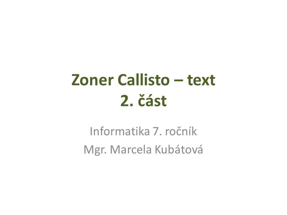 Zoner Callisto – text 2. část Informatika 7. ročník Mgr. Marcela Kubátová
