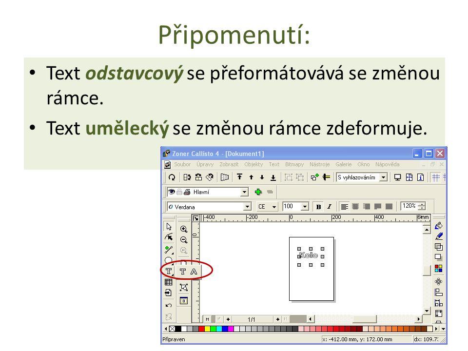 Připomenutí: Text odstavcový se přeformátovává se změnou rámce. Text umělecký se změnou rámce zdeformuje.