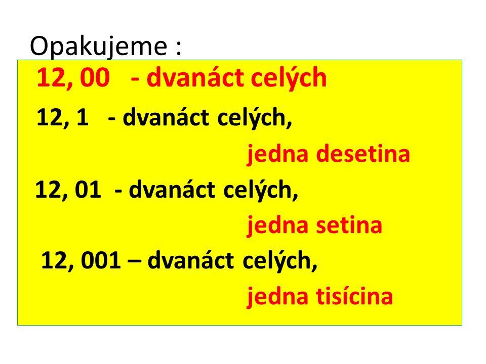 Procvičujeme čtení desetinných čísel 4, 026 8, 1 65, 25 0, 3 99, 01 8, 114 23, 27 22, 67 3, 00 0, 99 1O5, 04 76, 54 15, 50 23, 555 0, 44