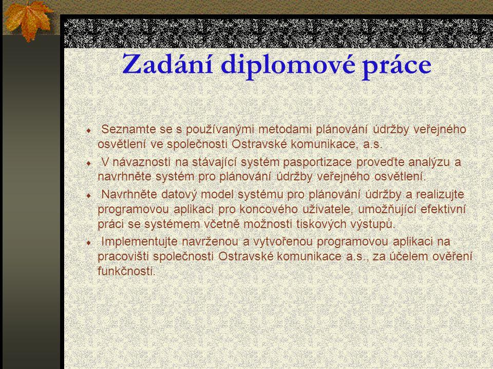 Zadání diplomové práce  Seznamte se s používanými metodami plánování údržby veřejného osvětlení ve společnosti Ostravské komunikace, a.s.