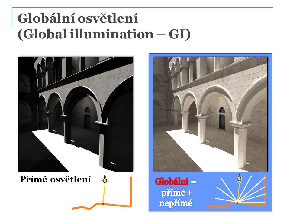 Pouze přímé osvětlení  Světlo se odrazí JEDNOU na cestě ze zdroje do kamery Images © PDI/Dreamworks Globální osvětlení  Globální = Přímé + Nepřímé  Transport světla mezi plochami ve scéně  Mnoho odrazů světla Globální osvětlení (Global illumination – GI)