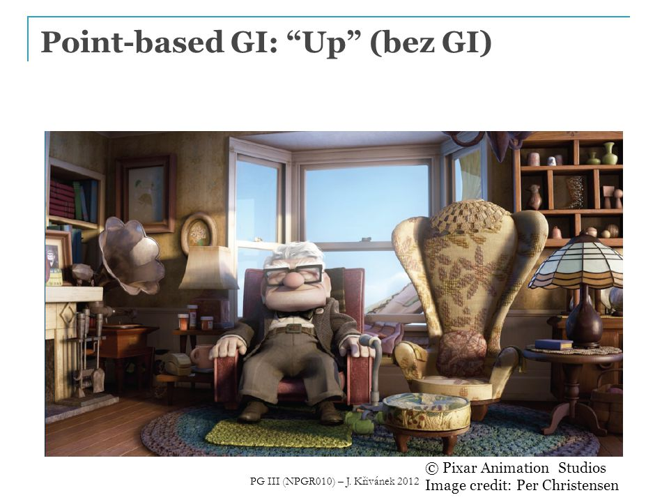Point-based GI: Up (bez GI) © Pixar Animation Studios Image credit: Per Christensen PG III (NPGR010) – J.