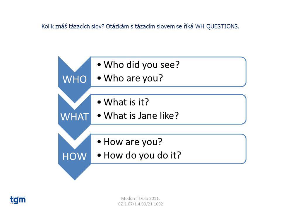 Kolik znáš tázacích slov. Otázkám s tázacím slovem se říká WH QUESTIONS.