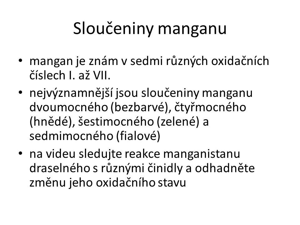 Sloučeniny manganu mangan je znám v sedmi různých oxidačních číslech I. až VII. nejvýznamnější jsou sloučeniny manganu dvoumocného (bezbarvé), čtyřmoc