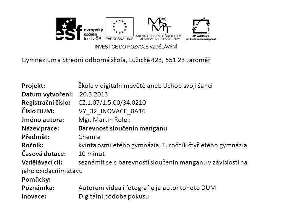 Gymnázium a Střední odborná škola, Lužická 423, 551 23 Jaroměř Projekt: Škola v digitálním světě aneb Uchop svoji šanci Datum vytvoření: 20.3.2013 Reg