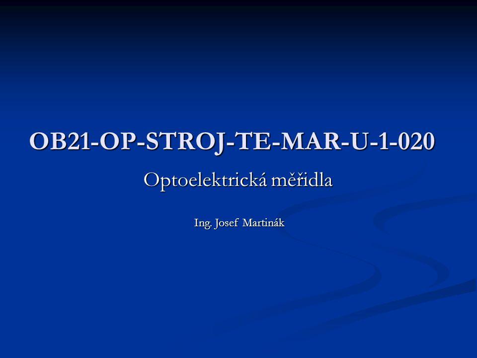 OB21-OP-STROJ-TE-MAR-U-1-020 Optoelektrická měřidla Ing. Josef Martinák